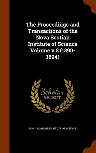 The Proceedings and Transactions of the Nova Scotian Institute of Science Volume v.8 (1890-1894)