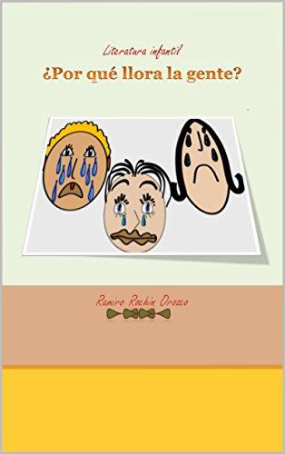 ¿POR QUE LLORA LA GENTE? (¿Por qué llora, ríe y enoja la gente? nº 1) por RAMIRO ROCHIN OROZCO