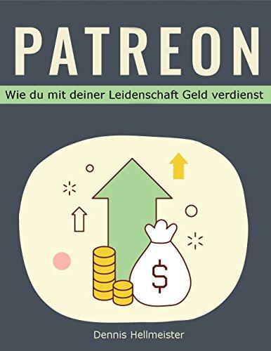 Patreon: Wie du mit deiner Leidenschaft Geld verdienst (Kostenlose Bücher Geld)