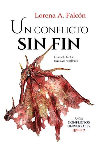 Un conflicto sin fin (Saga Conflictos universales 2) de Lorena A. Falcón