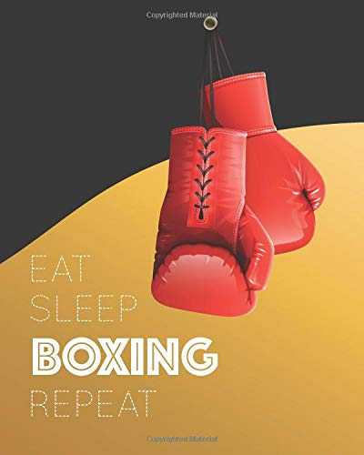 Eat Sleep Boxing Repeat: Boxing Training Notebook, Journal, Log or Diary With Lined Paper - (8