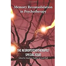 [(Memory Reconsolidation in Psychotherapy: The Neuropsychotherapist Special Issue)] [Author: Bruce Ecker] published on (January, 2015)