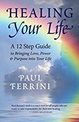 Healing Your Life: A 12 Step Guide to Bringing Love, Power & Purpose into Your Life by Paul Ferrini (2011-06-13)