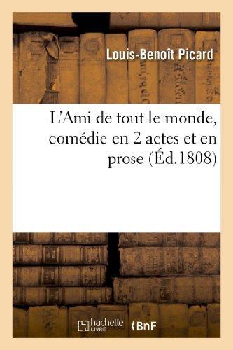 L'Ami de Tout Le Monde, Comedie En 2 Actes Et En Prose (Arts) by Louis Benoit Picard (2013-03-10)