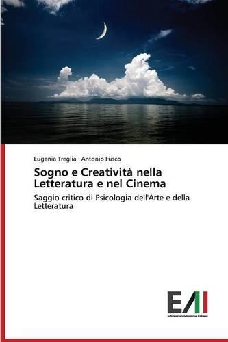Sogno e Creatività nella Letteratura e nel Cinema: Saggio critico di Psicologia dell'Arte e della Letteratura