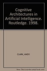 Cognitive Architectures in Artificial Intelligence. Routledge. 1998.