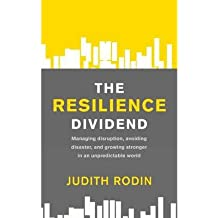 [(The Resilience Dividend: Managing Disruption, Avoiding Disaster, and Growing Stronger in an Unpredictable World)] [Author: Judith Rodin] published on (January, 2015)