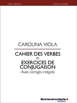Cahier des verbes et exercices de conjugaison: Avec corrigés intégrés (Studi e progetti) par [Viola, Carolina]
