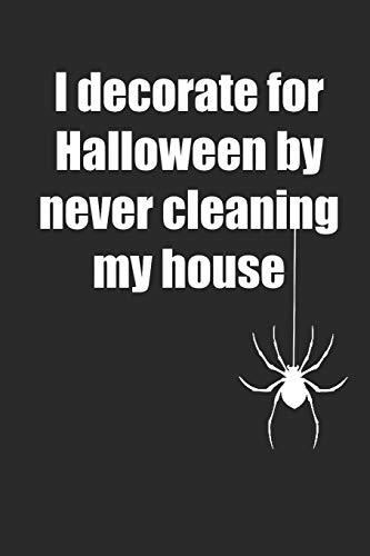 I Decorate For Halloween By Never Cleaning My House: Notizbuch / Tagebuch / Heft mit Linierten Seiten. Notizheft mit Linien, Journal, Planer für Termine oder To-Do-Liste. (Süße Feiertags Kostüme Ideen)