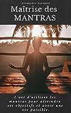 Maîtrise des mantras: L'art d'utiliser les mantras pour atteindre ses objectifs et avoir une vie paisible