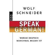 Speak German!: Warum Deutsch manchmal besser ist