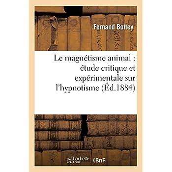 Le magnétisme animal : étude critique et expérimentale sur l'hypnotisme