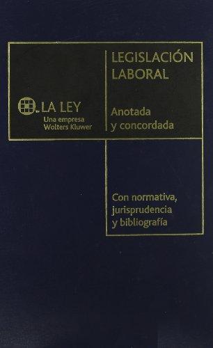 LEGISLACION LABORAL.Anotada y concordada, con normativa,jurisprudencia y bibliog