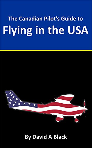 Canadian Pilot's Guide to Flying in the USA (English Edition) por David Black