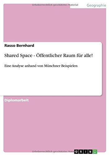 Shared Space - Öffentlicher Raum für alle!: Eine Analyse anhand von Münchner Beispielen by Rasso Bernhard (2010-01-25)