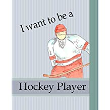 I Want To Be A Hockey Player: Kids Book About Becoming a Hockey Player Children Career Goals Boys Sports Story Growing Up Dreams (English Edition)