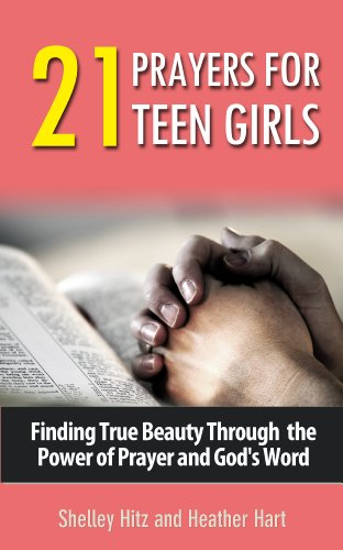 21 Prayers for Teen Girls: Finding True Beauty Through the Power of Prayer and God's Word (True Beauty Books Book 2) (English Edition) Shelley Heather