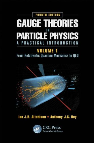 Gauge Theories in Particle Physics: A Practical Introduction, Volume 1: From Relativistic Quantum Mechanics to QED, 4th Edition por Ian J R Aitchison