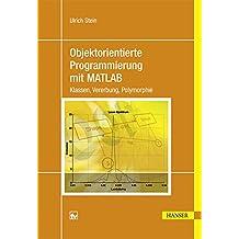 Objektorientierte Programmierung mit MATLAB: Klassen, Vererbung, Polymorphie