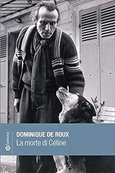 La Morte Di Céline (le Stelle) por Dominique De Roux