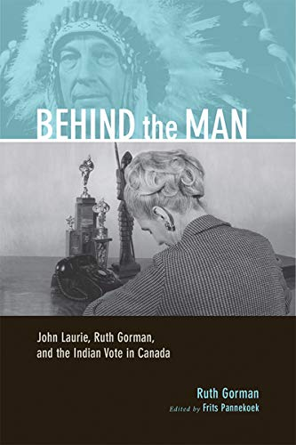 Behind the Man: John Laurie, Ruth Gorman, and the Indian Vote in Canada (Legacies Shared)