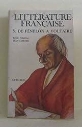 Littérature française... Tome  5 : De Fénelon à Voltaire