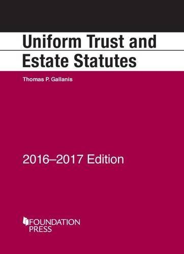 Uniform Trust and Estate Statutes: 2016-17 (Selected Statutes) by Thomas Gallanis (2016-04-12)