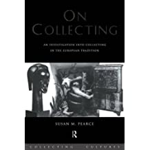 On Collecting: An Investigation into Collecting in the European Tradition (Collecting Cultures) by Susan Pearce (1999-06-23)