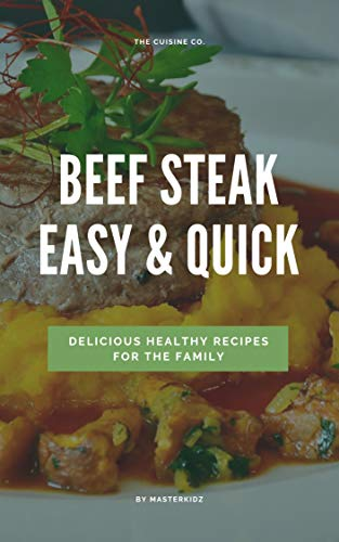 Beef steak Easy & Quick : 15 recipes: Easy & Quick for family (English Edition)