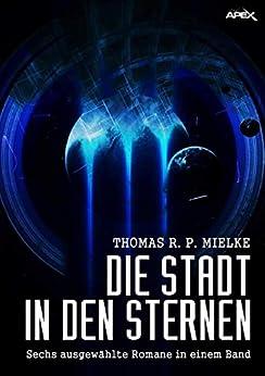 DIE STADT IN DEN STERNEN: Sechs ausgewählte Science-Fiction-Romane in einem Band! - Libros digitales gratis para descargar para kobo