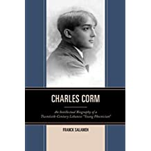 """Charles Corm: An Intellectual Biography of a Twentieth-Century Lebanese """"Young Phoenician"""""""