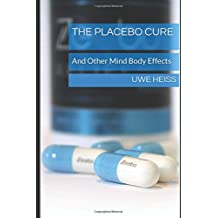 The Placebo Cure: And Other Mind Body Effects