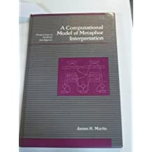 A Computational Model of Metaphor Interpretation (Perspectives in Artificial Intelligence) by James H. Martin (1990-08-30)