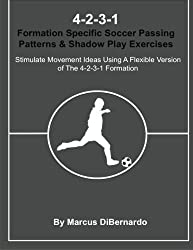 4-2-3-1 Formation Specific Soccer Passing Patterns & Shadow Play Exercises: Stimulate Movement Ideas Using A Flexible Version of The 4-2-3-1 Formation by Marcus DiBernardo (2015-12-21)