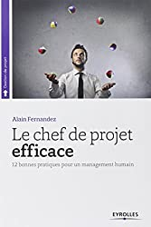 Le chef de projet efficace : 12 bonnes pratiques pour un management humain