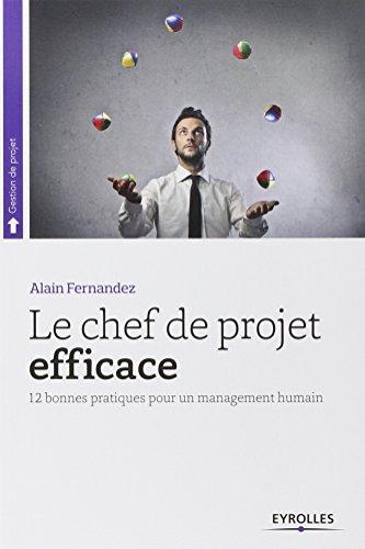Le chef de projet efficace: 12 bonnes pratiques pour un management humain.