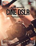 Cine DSLR. Tercera edición: Creaciones cinematográficas con tu cámara de fotos (Photoclub)
