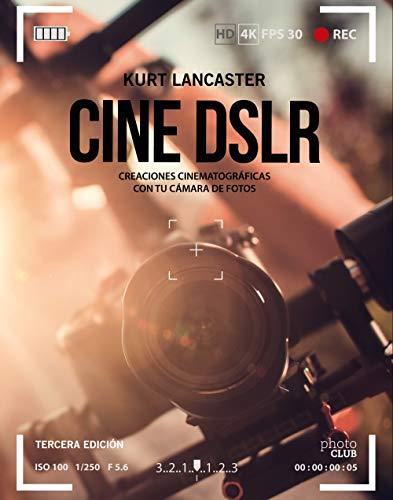 Cine DSLR : creaciones cinematográficas con tu cámara de fotos (Photoclub)