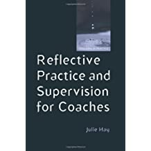 Reflective Practice and Supervision for Coaches (Coaching in Practice) by Hay,Julie (2007) Paperback