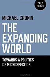 The Expanding World: Towards a Politics of Microspection by Michael Cronin (2012-02-24)
