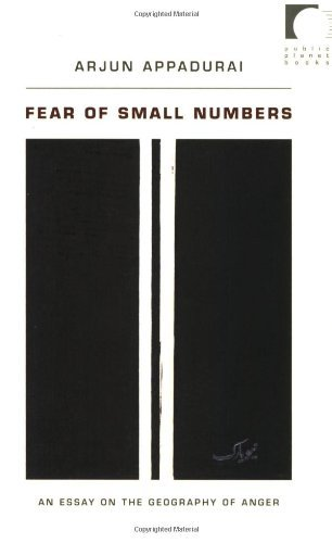Fear of Small Numbers: An Essay on the Geography of Anger (Public Planet Books): Written by Arjun Appadurai, 2006 Edition, Publisher: Duke University Press [Paperback]