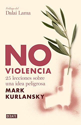 No violencia: 25 lecciones sobre una idea peligrosa (Ensayo y Pensamiento)