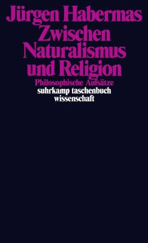 Zwischen Naturalismus und Religion: Philosophische Aufsätze (suhrkamp taschenbuch wissenschaft)