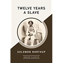 Twelve Years a Slave (AmazonClassics Edition) (English Edition)