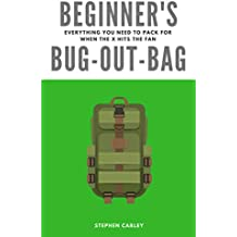 Beginner's Bug-Out-Bag: Everything you need to pack for when the X hits the fan (English Edition)