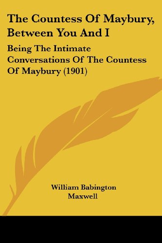 The Countess of Maybury, Between You and I: Being the Intimate Conversations of the Countess of Maybury (1901)