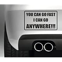 YOU CAN GO FAST I CAN GO ANYWHERE FUNNY BUMPER STICKER CAR VAN 4X4 LAND ROVER DECAL GRAPHIC VINYL OFF ROAD