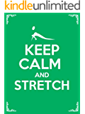 Keep Calm and Stretch: 44 Stretching Exercises To Increase Flexibility, Relieve Pain, Prevent Injury, And Stay Young! (English Edition)