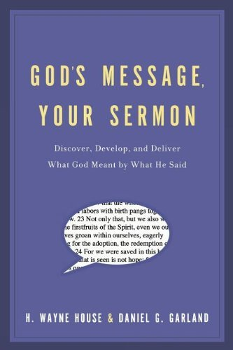 God's Message, Your Sermon: Discover, Develop, and Deliver What God Meant by What God Said by Daniel Garland (2007-11-11)