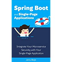 Spring Boot and Single-Page Applications: Integrate Your Microservice Securely with Your  Single-Page Application (English Edition)